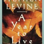 Book: A Year to Live: How to Live This Year as If It Were Your Last